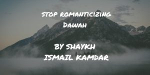 Romanticizing Dawah