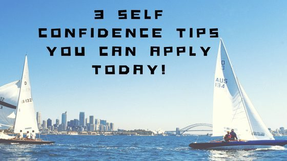 3 Self Confidence tips you can apply today