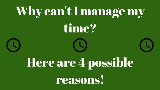 Why can't I manage my time