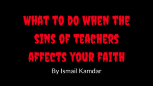 What to do when the sins of teachers affects your faith