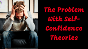 The Problem With Self-Confidence Theories